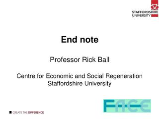 End note Professor Rick Ball Centre for Economic and Social Regeneration Staffordshire University