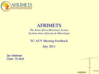 AFRIMETS The Intra-Africa Metrology System Syst ème  Intra- Africain  de  Metrologie