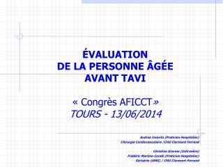 É VALUATION  DE LA PERSONNE ÂG É E AVANT TAVI  «Congrès AFICCT » TOURS - 13/06/2014