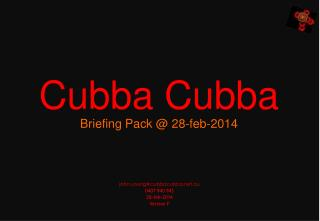 Cubba Cubba Briefing Pack  @  28-feb-2014