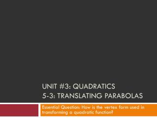 Unit #3: Quadratics 5-3: Translating Parabolas