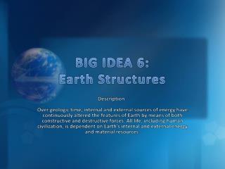 BIG IDEA 6:  Earth Structures