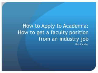 How to Apply to Academia: How to get a faculty position from an industry job