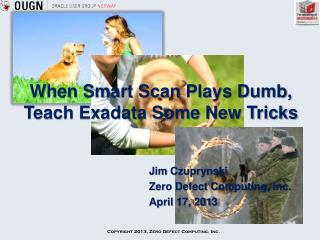 When Smart Scan Plays Dumb, Teach Exadata Some New Tricks