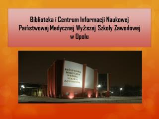 Biblioteka i Centrum Informacji Naukowej Państwowej Medycznej Wyższej Szkoły Zawodowej  w Opolu