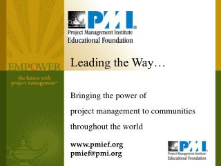 Leading the Way   Bringing the power of  project management to communities throughout the world