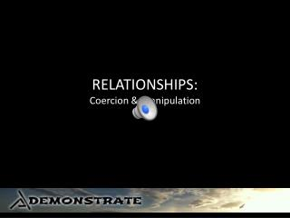 RELATIONSHIPS: Coercion & Manipulation