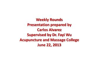 Weekly Rounds Presentation prepared by Carlos Alvarez Supervised by Dr.  Fayi  Wu