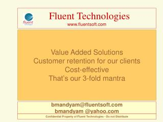 Value Added Solutions Customer retention for our clients Cost-effective That's our 3-fold mantra