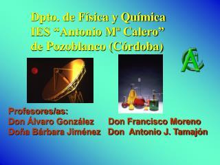 """Dpto. de Física y Química IES """"Antonio Mª Calero"""" de Pozoblanco (Córdoba)"""