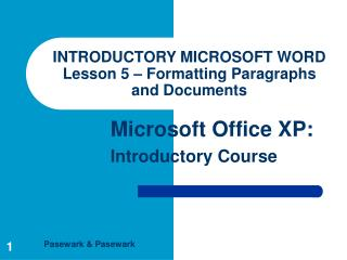 INTRODUCTORY MICROSOFT WORD Lesson 5 – Formatting Paragraphs and Documents