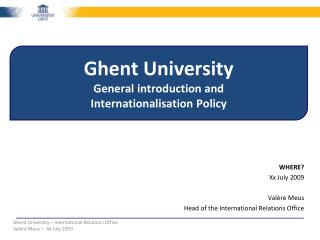 Ghent University General  introduction  and Internationalisation Policy