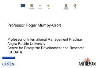 Professor Roger Mumby-Croft    Professor of International Management Practise Anglia Ruskin University Centre for Enterp