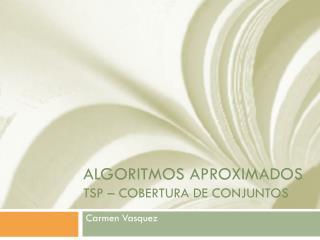 Algoritmos Aproximados TSP –  CoBertura  de  Conjuntos