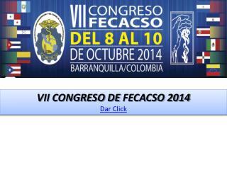 VII CONGRESO DE  FECACSO 2014 Dar  Click