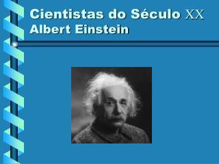 Cientistas do Século  XX Albert Einstein