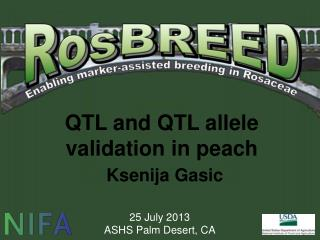 QTL and QTL allele validation in peach Ksenija Gasic