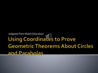 Using Coordinates to Prove Geometric Theorems About Circles and Parabolas