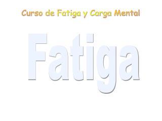 Curso de Fatiga y Carga Mental