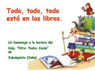 Todo, todo, todo está en los libros.