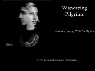 Wandering Pilgrims A Musical  Journey With The Mystics