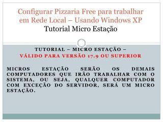 Configurar Pizzaria  Free  para trabalhar em Rede Local – Usando Windows XP Tutorial Micro Estação