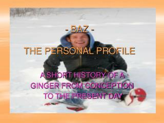 BAZ - THE PERSONAL PROFILE