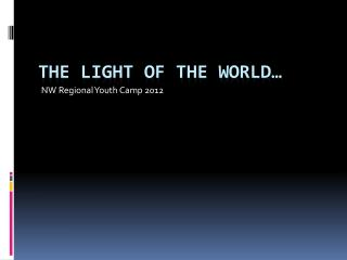 The light of the world…