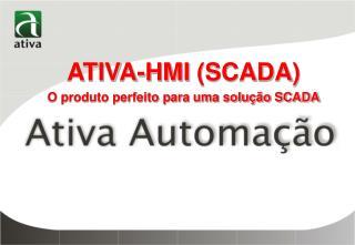 ATIVA-HMI (SCADA) V1.19 A Solução perfeita HMI SCADA