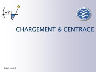CHARGEMENT & CENTRAGE