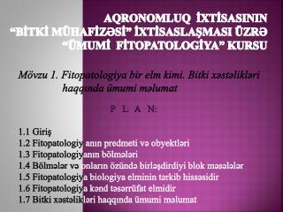 Mövzu  1. Fitopatologiya bir  elm  kimi . Bitki xəstəlikləri haqqında ümumi məlumat