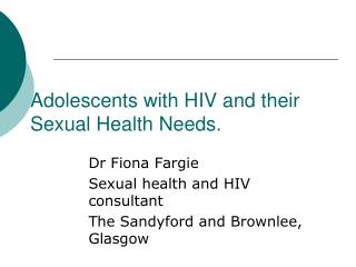 Adolescents with HIV and their Sexual Health Needs.