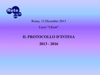 """Roma, 12 Dicembre 2013 Liceo """"I.Kant"""" IL PROTOCOLLO D'INTESA 2013 - 2016"""