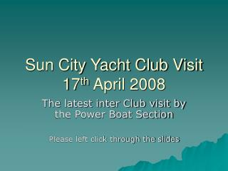 Sun City Yacht Club Visit 17 th  April 2008