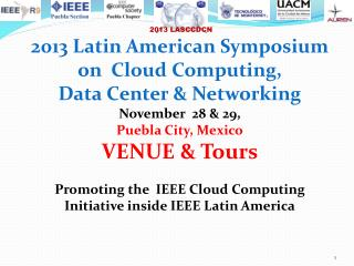 2013 Latin American Symposium on  Cloud Computing,  Data Center & Networking  November  28 & 29,