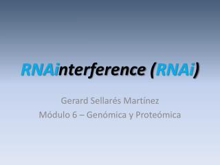 RNAi nterference  ( RNAi )