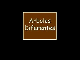 Arboles  Diferentes