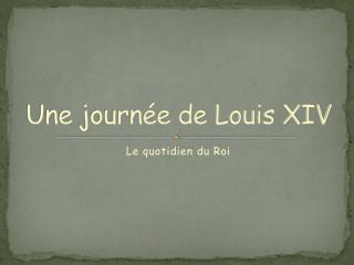 Une journée de Louis XIV