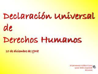 Declaración Universal de   Derechos Humanos    10 de diciembre de 1948