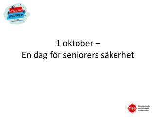 1 oktober    En dag f r seniorers s kerhet