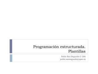 Programación estructurada.  Plantillas