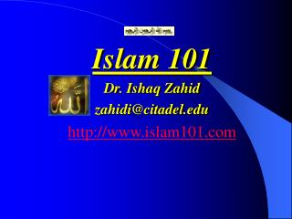 Islam 101 Dr. Ishaq Zahid zahidi@citadel islam101
