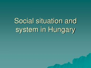 Social situation and system in Hungary