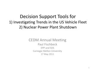CEDM Annual Meeting Paul Fischbeck EPP and SDS Carnegie Mellon University 17 May 2011