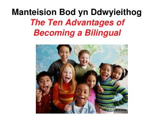 Manteision Bod yn Ddwyieithog The Ten Advantages of Becoming a Bilingual