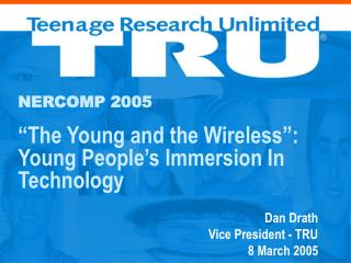 NERCOMP 2005 �The Young and the Wireless�: Young People�s Immersion In Technology