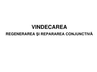 VINDECAREA REGENERAREA  ŞI REPARAREA CONJUNCTIVĂ