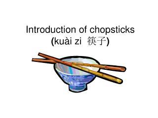Introduction of chopsticks  ( kuài zi   筷子 )