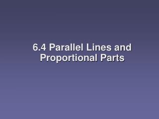 6.4 Parallel Lines and Proportional Parts