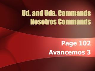 Ud. and Uds. Commands Nosotros Commands